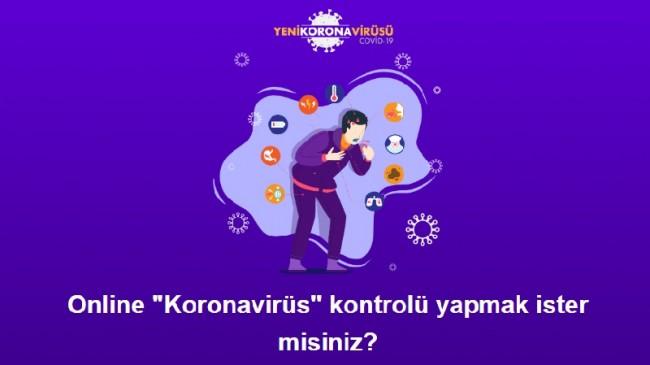 Online Koronavirüs kontrolü yapabilirsiniz