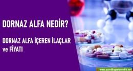 Dornaz Alfa nedir? Dornaz Alfa etkin madde içeren ilaçlar ve fiyatı