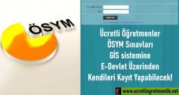 Ücretli Öğretmenlerin ÖSYM Sınavları GİS sistemine Kayıt Sıkıntısı bitti!