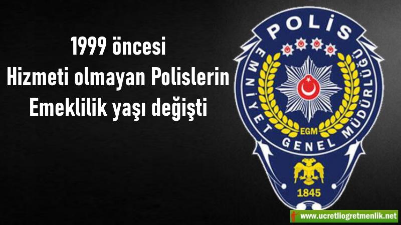 1999 öncesi Hizmeti olmayan Polislerin Emeklilik yaşı değişti