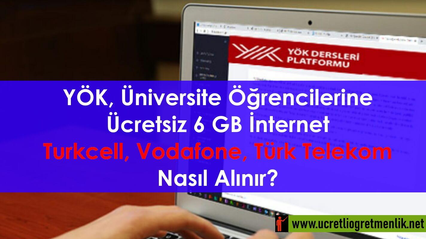 YÖK Ücretsiz 6 GB İnternet Turkcell, Vodafone, Türk Telekom Nasıl Alınır?