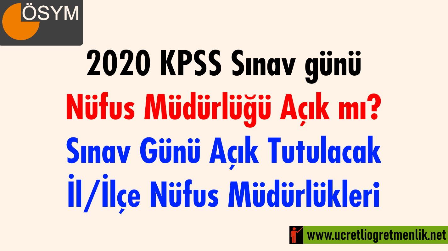 (12-13 Eylül) 2020 KPSS Sınav günü Nüfus Müdürlüğü Açık mı? Sınav Günü Açık Tutulacak İl/İlçe Nüfus Müdürlükleri